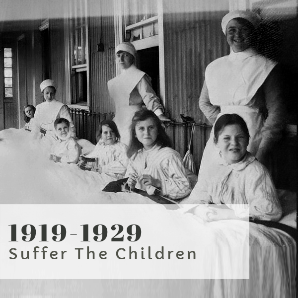 Bravery Bandages and Bedpans title 1919-1929 Suffer the children